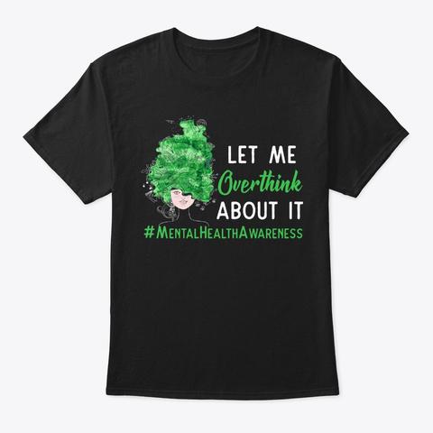 Let Me Overthink Mental Health Awareness Black T-Shirt Front