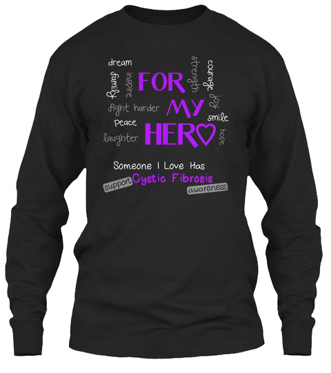 For My Hero Dream Family Inspire Fight Harder Peace Laughter Courage Strength Joy Smile Hope Someone I Love Has... Black T-Shirt Front