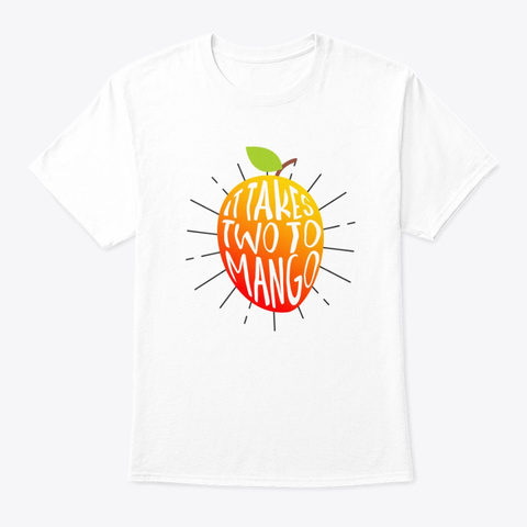 It Takes Two To Mango Fruits Food White T-Shirt Front