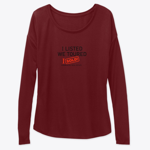 I Listed   We Toured    I Sold Maroon T-Shirt Front