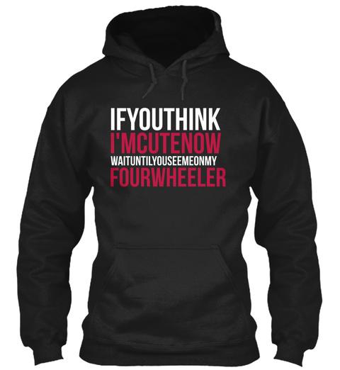 Ifyouthinkimcutewaituntilyouseemeonmyfourwheeler Black T-Shirt Front