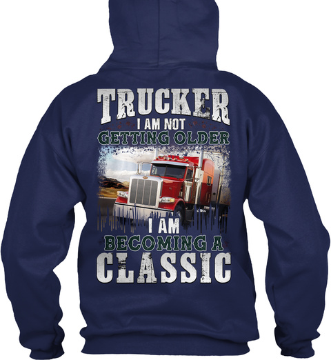 Trucker I Am Not Getting Older I Am Becoming A Classic Navy T-Shirt Back