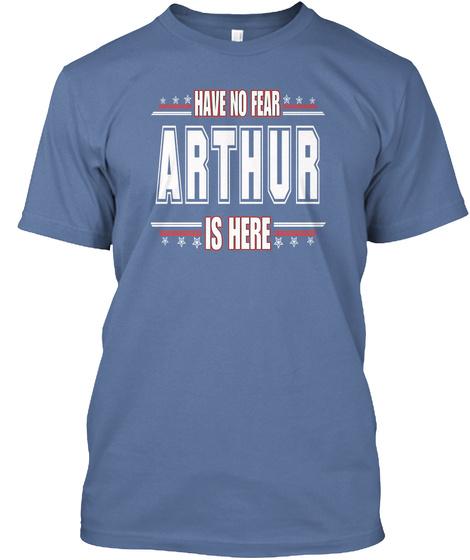 Have No Fear Arthur Is Here Denim Blue T-Shirt Front