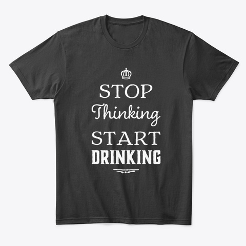 Adult Humor Stop Thinking Start Drinking Black T-Shirt Front