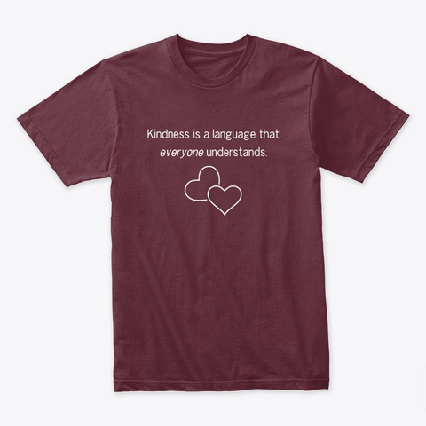 Kindness Is A Language  Maroon T-Shirt Front