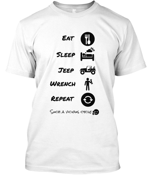 Eat Sleep Jeep Wrench Repeat Such A Vicious Cycle White T-Shirt Front