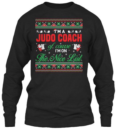 I'm A Judo Coach Of Course I'm On The Nice List Black T-Shirt Front