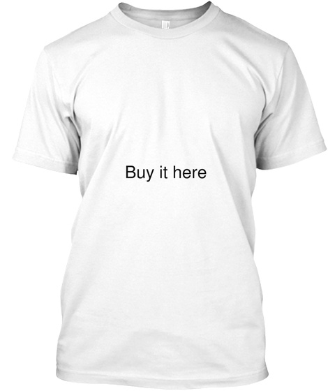 Buy It Here White T-Shirt Front