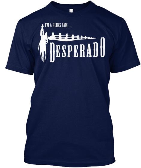 I'm A Blues Jam...Desperado Navy T-Shirt Front