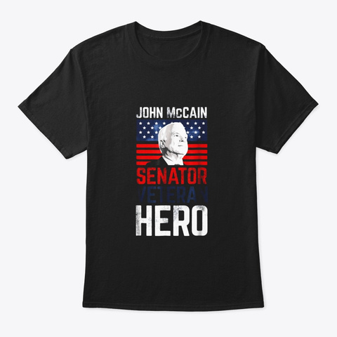 John Mccain T Shirt Senator Veteran Hero Black T-Shirt Front