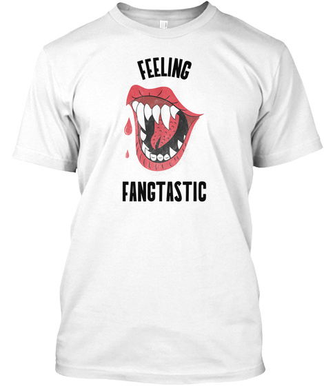 Happy Halloween, Feeling Fangtastic White T-Shirt Front