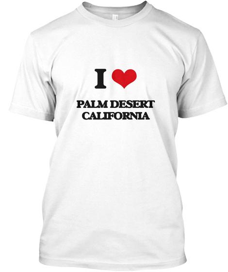 I Love Palm Desert California White T-Shirt Front