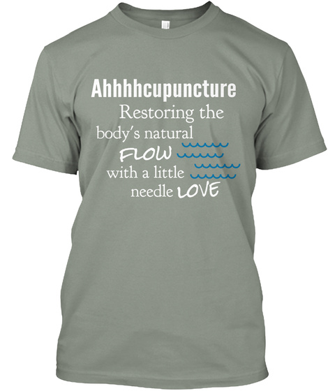 Ahhhhcupuncture Restoring The Body's Natural Flow With A Little Needle Love Grey T-Shirt Front