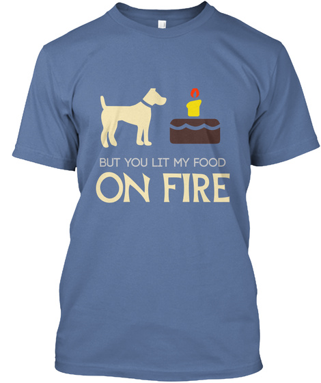 funny dog sayings i just wanted to eat but you lit my