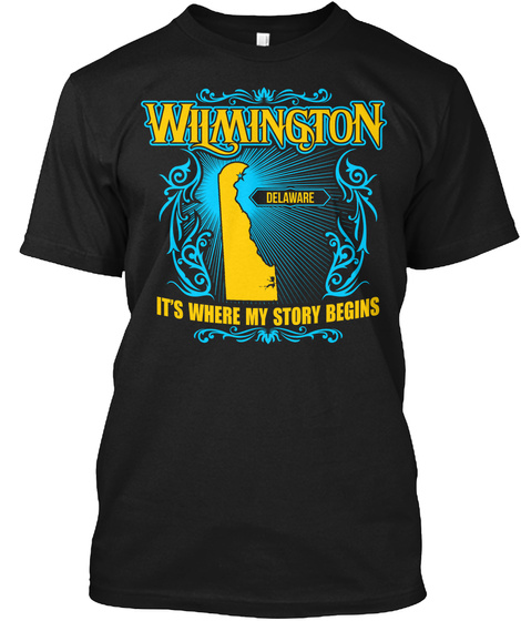 Wilmington Delaware It's Where My Story Begins Black T-Shirt Front