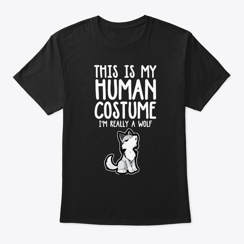 This My Human Costume I'm A Wolf Hallowe Black T-Shirt Front