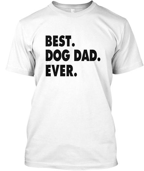 ddafb1537 Mens Best Dog Dad Ever Fun Products from BEST DOG DAD EVER TShirt ...