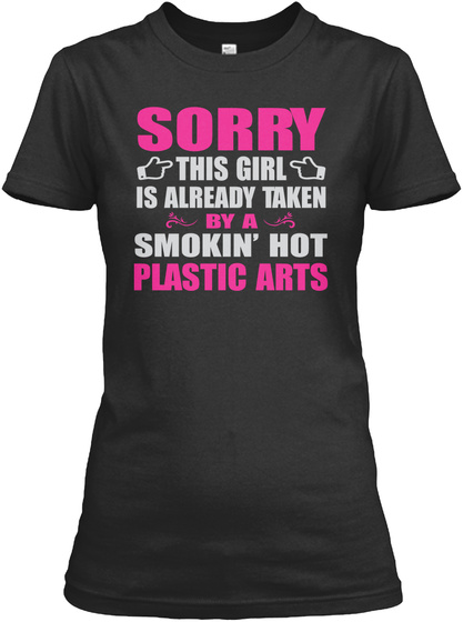 Sorry This Girl Is Already Taken By A Smokin' Hot Plastic Arts Black T-Shirt Front