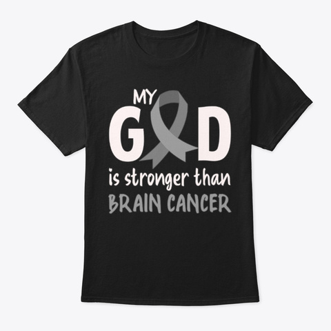 Brain Cancer, My God Is Stronger Black T-Shirt Front