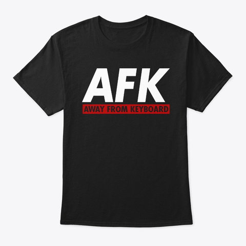 Away From Keyboard Afk Computer Gaming Black T-Shirt Front