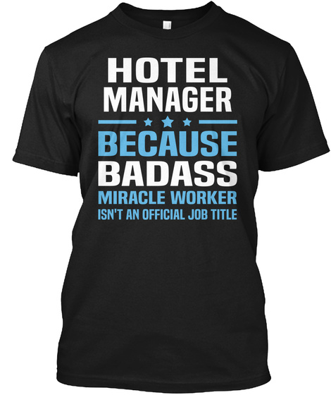 Hotel Manager Because Badass Miracle Worker Isn't An Official Job Title Black T-Shirt Front