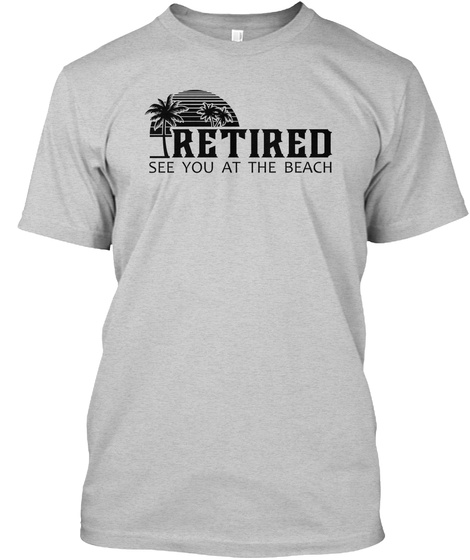 Retired See You At The Beach Light Steel T-Shirt Front