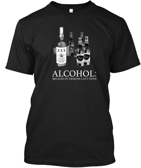 Alcohol Because My Demons Can't Swim Black T-Shirt Front