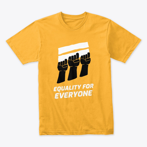 Equality For All Gold T-Shirt Front