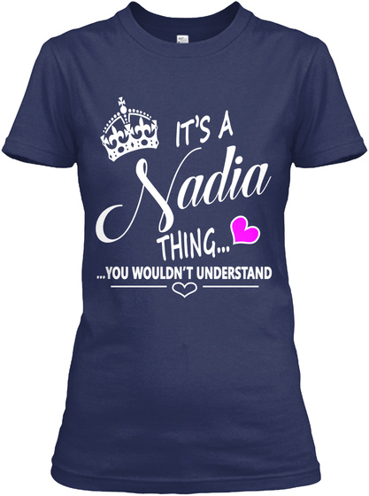 It's A Nadia Thing... You Wouldn't Understand Navy T-Shirt Front