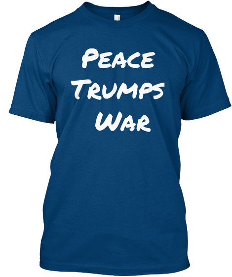 Peace Trumps War Cool Blue T-Shirt Front