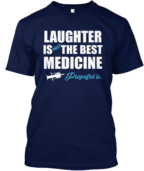 Laughter Is Not The Best Medicine Propofol Is Navy T-Shirt Front