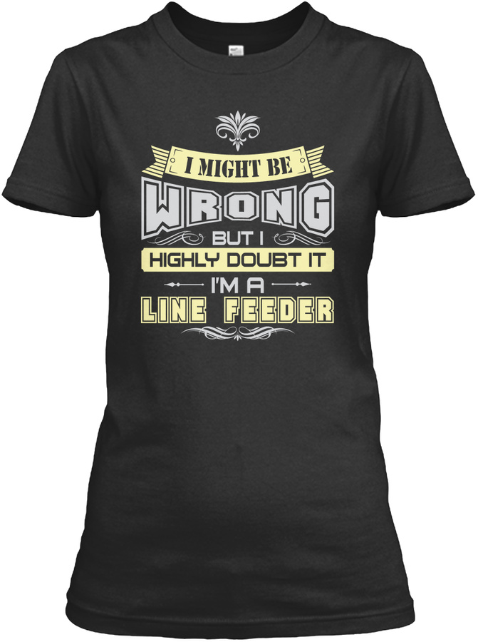 I MIGHT BE WRONG LINE FEEDER T-SHIRTS Unisex Tshirt