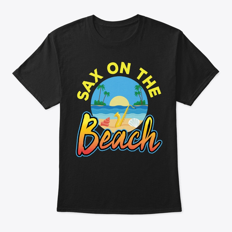 Sax On The Beach Saxophone Player Gift Black T-Shirt Front