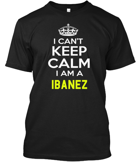 I Can't Keep Calm I Am A Ibanez Black T-Shirt Front
