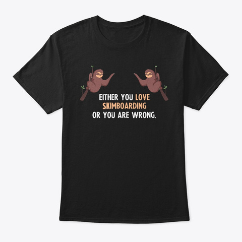 Either You Love Skimboarding Or You Are  Black T-Shirt Front