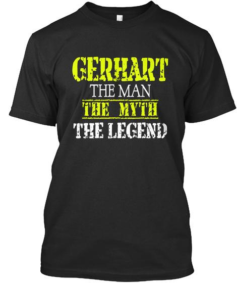 Gerhart The Man The Myth The Legend Black T-Shirt Front