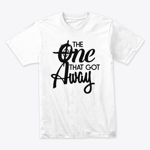 The One That Got Away White T-Shirt Front