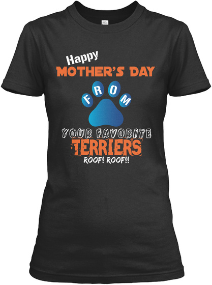 Happy Mother's Day O R M F Your Favorite Terriers Roof! Roof!! Black Women's T-Shirt Front