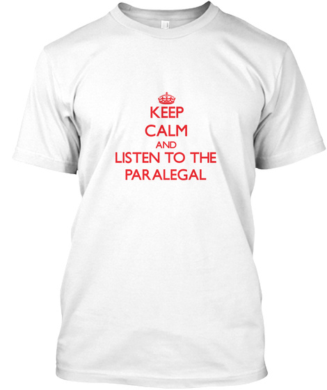 Keep Calm And Listen To The Paralegal White T-Shirt Front