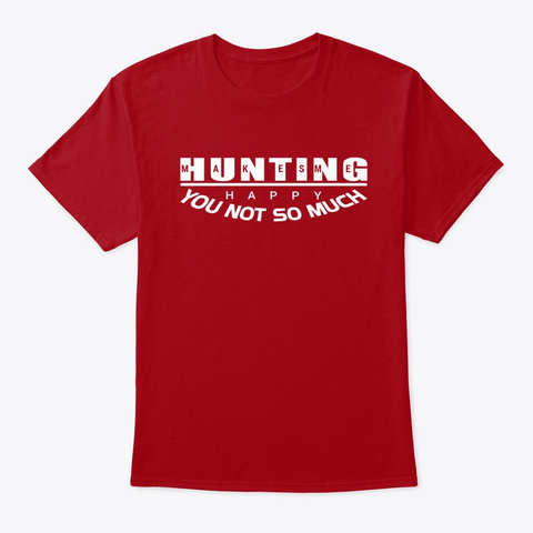 Hunting Makes Me Happy T Shirt Design Deep Red T-Shirt Front