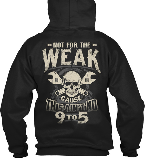 Diesel Mechanic Not For The Weak Cause This Ain't No 9 To 5 Black Sweatshirt Back