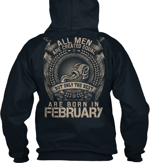 All Men Are Created Equal But Only The Best Are Born In February Sweatshirt Back