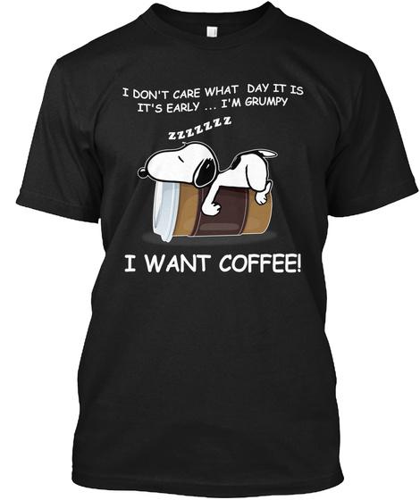 I Want Coffee Tshirt Black T-Shirt Front