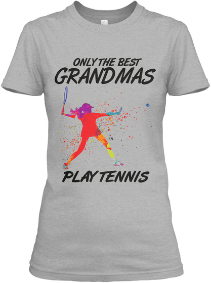 Only The Best Grandmas Play Tennis Sport Grey T-Shirt Front