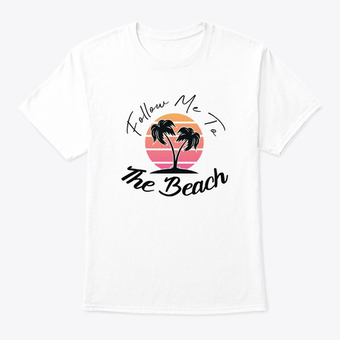 Follow Me To The Beach White T-Shirt Front