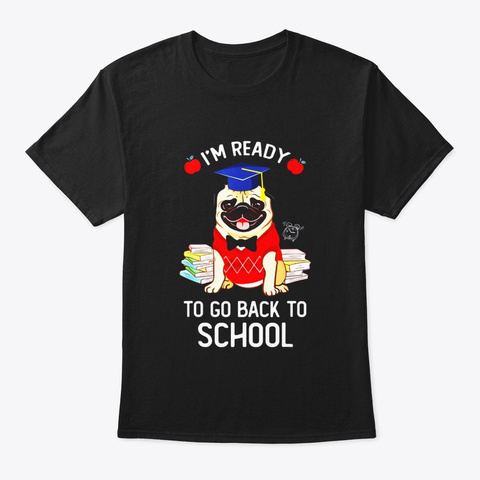 Im Ready To Go Back To School T Shirt Black T-Shirt Front