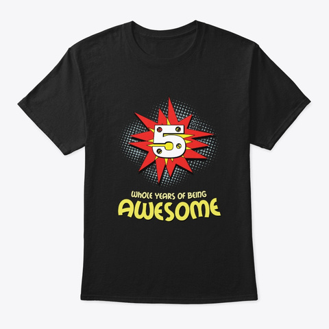 Five Whole Years Of Being Awesome 5th Black T-Shirt Front