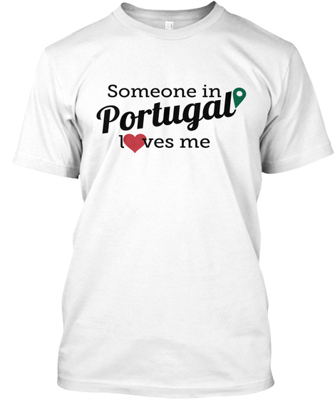 Someone In Portugal Loves Me White T-Shirt Front