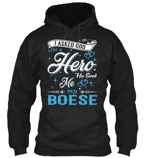 I Asked God For A Hero. He Sent Me Boese Black T-Shirt Front