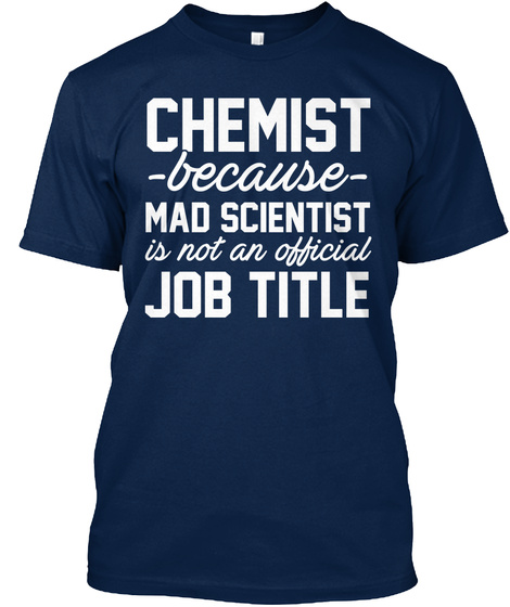 Chemist Because Mad Scientist Is Not An Official Job Title Navy Kaos Front